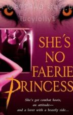 She's No Faerie Princess by lucylolly1