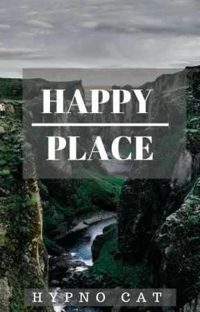 Happy Place | Poetry by IAmHypnoCat