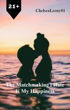 The Matchmaking I Hate Is My Happiness by ChelseaLeony01