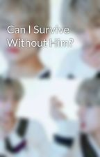 Can I Survive Without Him?  by CecilLily12