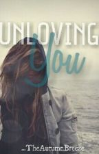 Unloving You by _TheAutumnBreeze