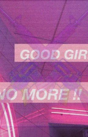 Good girl no more by Viaaaa13