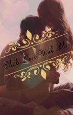 Make Love With Me (Kathniel SPG STORY) by daylepugo