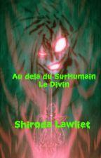 """Au delà du """"SurHumain"""":  Le divin (prologue) by ChatonMAN"""