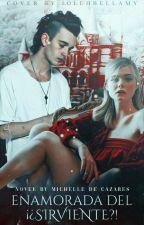 Enamorada del ¡¿Sirviente?! (PAUSADA) by MichelleDeCazares