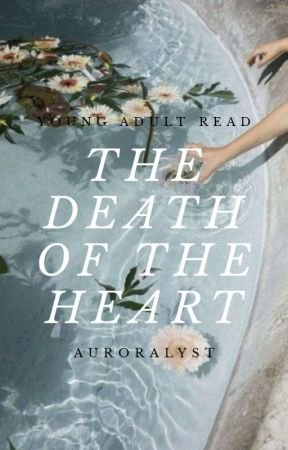 THE DEATH OF THE HEART. + revising by auroralyst