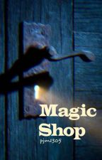 MAGIC SHOP by littlemagicjm