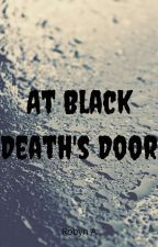 At Black Death's Door by RobynTheWriter827