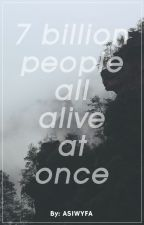 7 Billion People All Alive At Once by ASIWYFA