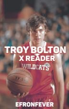 Troy Bolton x Reader by efronfever