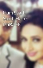 Hum Saath Saath Hain - IshRa FF by zohakhan73