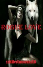Rogue Love by xxKillerUnicornxxXD