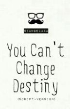 You Can't Change Destiny: The Script For Movie Version [COMPLETE] by SiAngelaaa