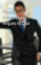 Pinaka Magandang Regalo ni Dad by Jers0486