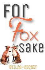 For fox sake by xBELLASxSECRETx