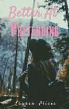 Better At Pretending by ItsLaurenAlicia