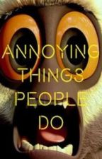 Annoying things people do by ellaphantastic
