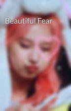 Beautiful Fear by Annabanichkata
