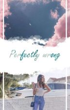Perfectly Wrong S.M    ✔ by Queensfool