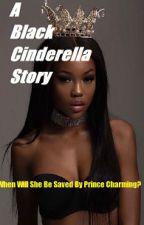 A Black Cinderella Story |BWWM| by GorgeousTragedy12