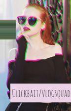 Clickbait / vlog squad  🌹 by maelovely12