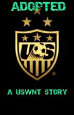 Adopted - A USWNT Story  by huskies1011