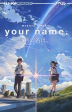 YOUR NAME✔️ by helloxfa6amii