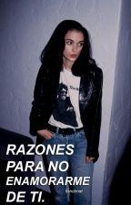 Razones para NO enamorarme de ti. by Itsnotmat