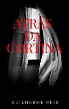 ATRÁS DA CORTINA by guilhereiss