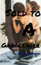 Sold To A Gangleader by Chocolate-Spice