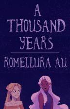 a thousand years  // romellura au by dykenoshima