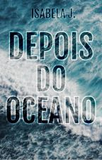 Depois do Oceano (Em pausa) by thebelissima