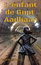 Le mystère de Gupt Aadhaar by DanielleLikhana