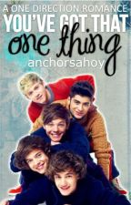 You've Got That One Thing (One Direction Romance) by anchorsahoy
