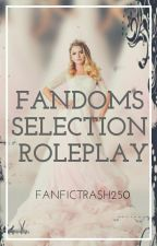 Fandoms Selection Roleplay *FINISHED* by fanfictrash250