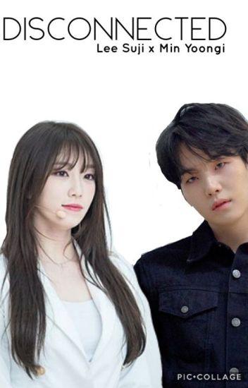 Disconnected (Min Yoongi x Lee Suji) - Kris - Wattpad