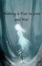 Nothing is Fair in Love and War ✓ by lit_addict