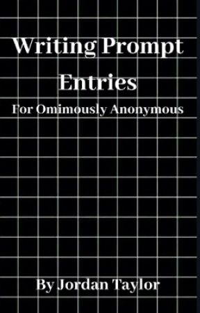 Writing Prompt Entries (For OminouslyAnonymous' Prompts) by ChicagoDreams