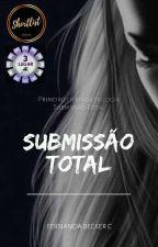 O AMOR FAZ LOUCURAS: Submissão Total by BaixinhaBaka