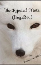 The Rejected Mate (BoyxBoy)[Completed] by Never_Alone200