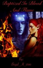 Baptized in Blood and Flame by Brigid_H_1300