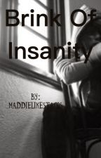 Brink of Insanity by maddielikestacos