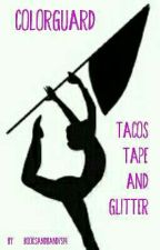 Colorguard: Tacos, Tape, and Glitter by booksandband7519