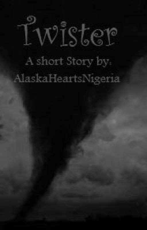 Twister - Short Story by AlaskaHeartsNigeria