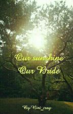 Our sunshine our bride by Nini_cray