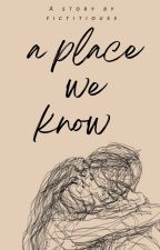 a place we know| ongoing by GreenConfetti