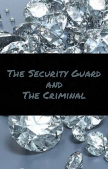 The Security Guard and The Criminal - Marie - Wattpad