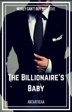 The Billionaire's Baby (ON HOLD) by antarticaa