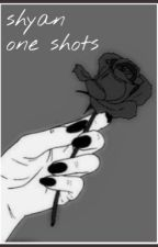 shyan one-shots ✿ by HeyDemons-itsyagals