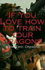 If You Love How To Train Your Dragons. Book 2: Dragons [ Httyd Fanfiction ] by ceakle123